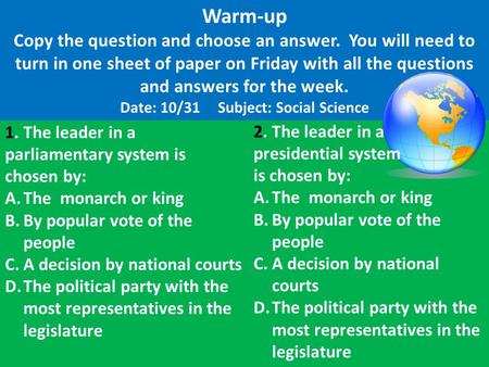 Warm-up Copy the question and choose an answer. You will need to turn in one sheet of paper on Friday with all the questions and answers for the week.