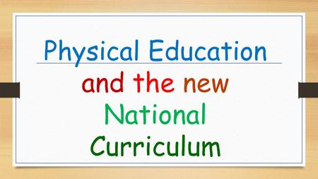 Physical Education and the new National Curriculum.