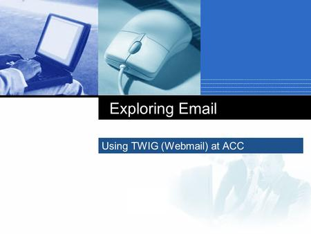 Company LOGO Exploring Email Using TWIG (Webmail) at ACC.