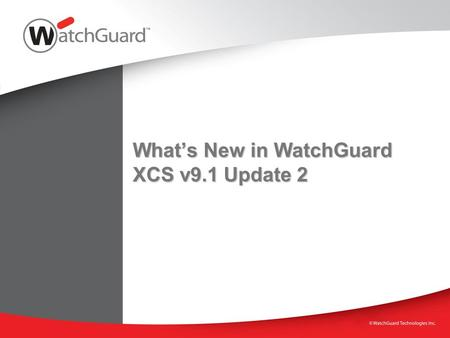 What's New in WatchGuard XCS v9.1 Update 2. WatchGuard XCS v9.1 Update 2  Introduce New Features WatchGuard XCS Outlook Add-in SecureMail Email Encryption.