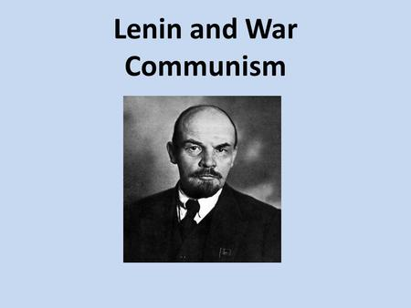 Lenin and War Communism. Vladimir Lenin First leader of the USSR. Studied law but was expelled for taking part in student demonstrations. Returned to.