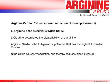 © Arginine Benefits LLC, 2013Author: Dr. Rainer BögerPage 1 Arginine Cardio: Evidence-based reduction of blood pressure (1) L-Arginine is the precursor.