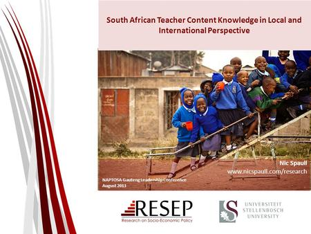 South African Teacher Content Knowledge in Local and International Perspective Nic Spaull www.nicspaull.com/research NAPTOSA Gauteng Leadership Conference.