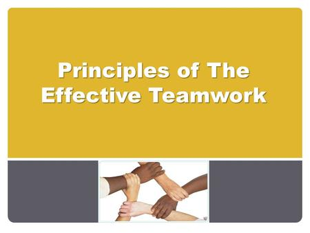 Principles of The Effective Teamwork. At First… In this course, you will be working in a group-project. Each group consists of 6 incompatible students,