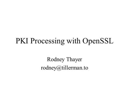 PKI Processing with OpenSSL Rodney Thayer