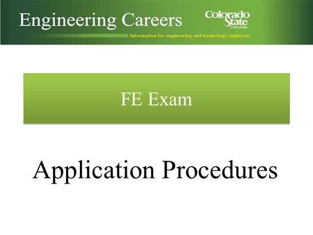 FE Exam Application Procedures. Are you eligible to take the FE on campus? 1.Are you an undergraduate senior? – Graduate students must sit for the FE.
