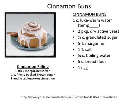 Cinnamon Buns CINNAMON BUNS 1 c. luke-warm water (temp____) 2 pkg. dry active yeast ½ c. granulated sugar 5 T. margarine 1 T. salt ¾ c. boiling water 5.