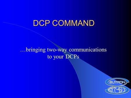 DCP COMMAND …bringing two-way communications to your DCPs.