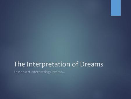 The Interpretation of Dreams Lesson 02: Interpreting Dreams…