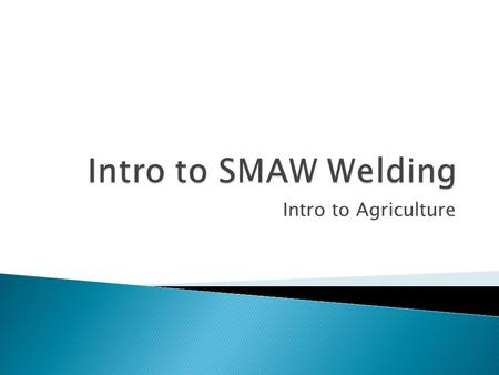 Intro to Agriculture.  Upon completion of this lesson students will be able to: ◦ identify definitions and terminology associated with welding ◦ Demonstrate.