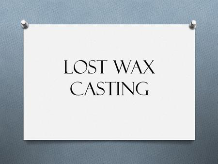 Lost Wax Casting. Select type of wax Mrs. Pearson will cut your wax to width.