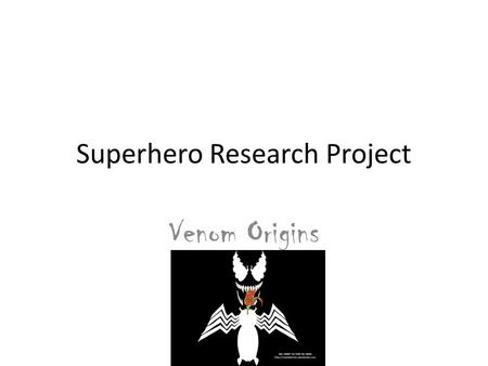 Superhero Research Project Venom Origins. Description Venom is an alien Symbiote, with out a host it resembles black ooze. But with a host it takes on.