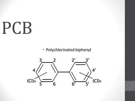 PCB Polychlorinated biphenyl. What are PCBs? PCBs belong to a broad family of man-made organic chemicals known as chlorinated hydrocarbons. PCBs were.