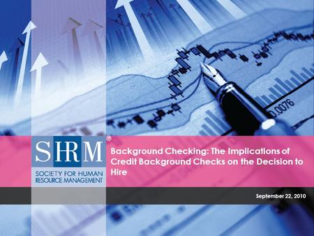 September 22, 2010 Background Checking: The Implications of Credit Background Checks on the Decision to Hire.