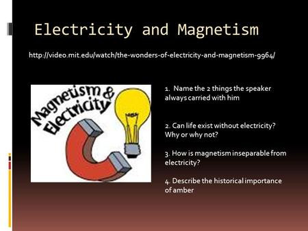 Electricity and Magnetism  1. Name the 2 things the speaker always carried with.