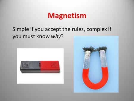 Magnetism Simple if you accept the rules, complex if you must know why?
