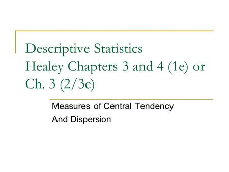 Descriptive Statistics Healey Chapters 3 and 4 (1e) or Ch. 3 (2/3e)