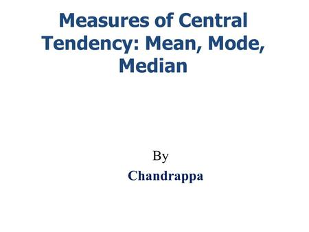 mode median and the mean measures of central tendency 12 measures of central tendency describe measures of central tendency calculate mean, mode, median therefore the median is the mean of the measure of.