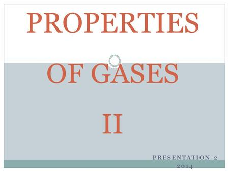 PRESENTATION 2 2014 PROPERTIES OF GASES II. Properties of Gases 1. Gases have mass – find mass of empty balloon and filled balloon 2. It is easy to compress.