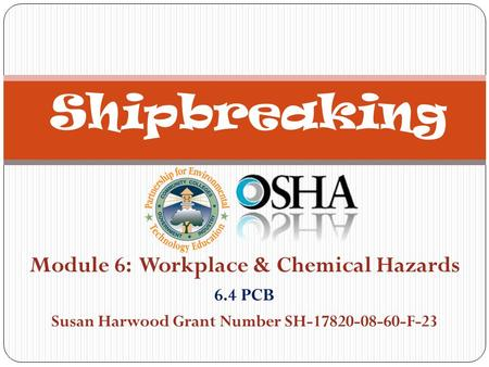 Module 6: Workplace & Chemical Hazards 6.4 PCB Susan Harwood Grant Number SH-17820-08-60-F-23 Shipbreaking.