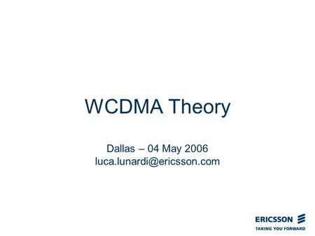Slide title In CAPITALS 50 pt Slide subtitle 32 pt WCDMA Theory Dallas – 04 May 2006
