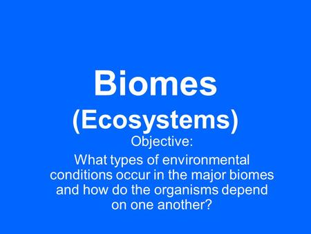 Biomes (Ecosystems) Objective: