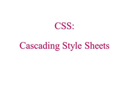 CSS: Cascading Style Sheets. 2 History HTML tags were originally designed to define the content of a document. The layout of the document was supposed.