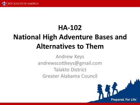 HA-102 National High Adventure Bases and Alternatives to Them Andrew Keys Talakto District Greater Alabama Council.