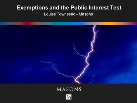 Exemptions and the Public Interest Test Louise Townsend - Masons.