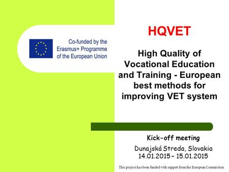 HQVET High Quality of Vocational Education and Training - European best methods for improving VET system This project has been funded with support from.