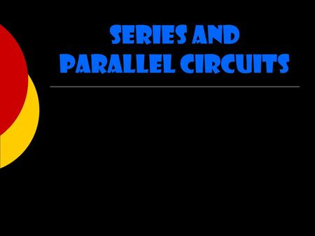 Series and Parallel Circuits. Circuits  Can either be series or parallel.