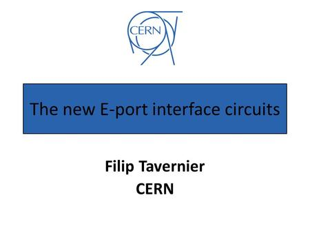 The new E-port interface circuits Filip Tavernier CERN.