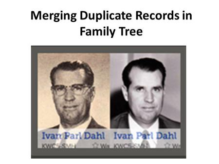Merging Duplicate Records in Family Tree. Duplicate records – why not just delete one of them? This record for Elizabeth Berry shows her as the child.