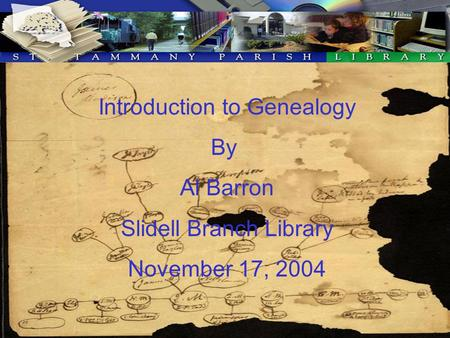 Introduction to Genealogy By Al Barron Slidell Branch Library November 17, 2004.
