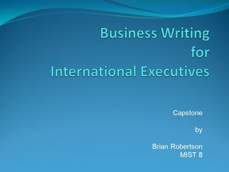 Capstone by Brian Robertson MIST 8. Instructional Problem Executives come from abroad to work in the US English is a second language Challenge in communicating.