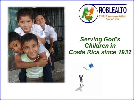 Serving God's Children in Costa Rica since 1932. We welcome you and your group as you join us in ministry to God's children who are in great need.