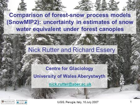 1 Comparison of forest-snow process models (SnowMIP2): uncertainty in estimates of snow water equivalent under forest canopies Nick Rutter and Richard.