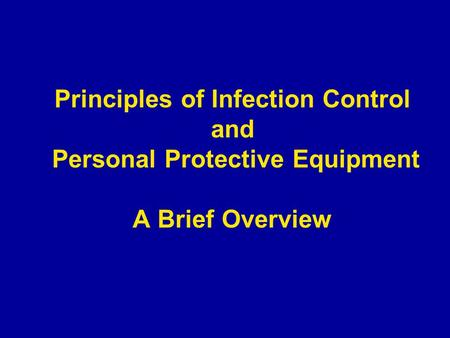 Principles of Infection Control and Personal Protective Equipment A Brief Overview.
