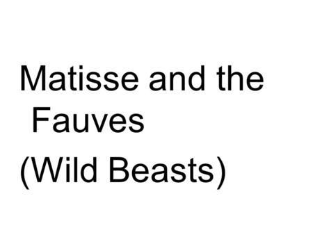 Matisse and the Fauves (Wild Beasts). Henri Matisse.