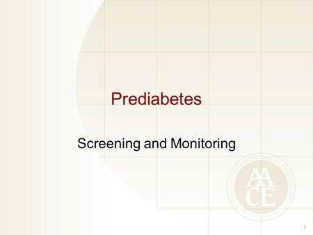 Prediabetes Screening and Monitoring 1. Rationale for Prediabetes Screening Epidemiologic evidence suggests the complications of diabetes begin early.