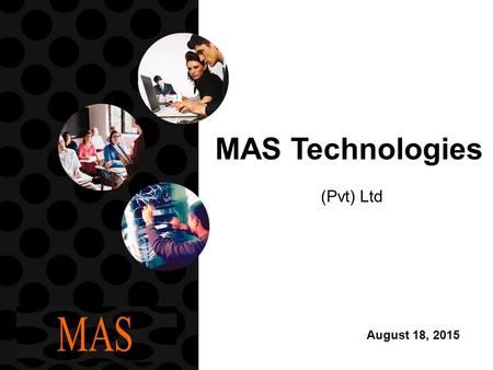 August 18, 2015 MAS Technologies (Pvt) Ltd. August 18, 2015 p 2 MAS Technologies In 1991, MAS introduced the first test scoring machine and scannable.