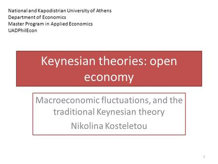 Macroeconomic fluctuations, and the traditional Keynesian theory Nikolina Kosteletou 1 Keynesian theories: open economy National and Kapodistrian University.