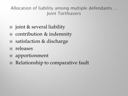  joint & several liability  contribution & indemnity  satisfaction & discharge  releases  apportionment  Relationship to comparative fault.