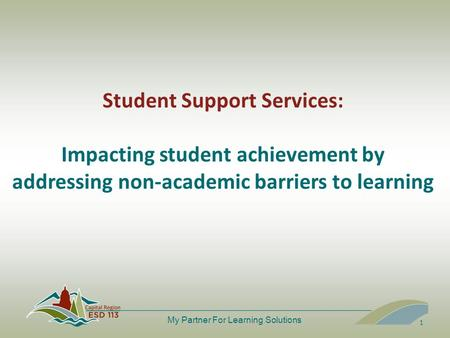 My Partner For Learning Solutions Student Support Services: Impacting student achievement by addressing non-academic barriers to learning 1.