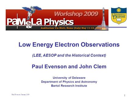Paul Evenson January 2009 1 Low Energy Electron Observations (LEE, AESOP and the Historical Context) Paul Evenson and John Clem University of Delaware.