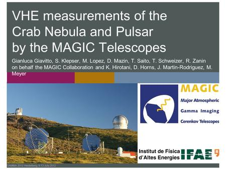 GAMMA 2012 Heidelberg, 9-13 July 2012 VHE measurements of the Crab Nebula and Pulsar by the MAGIC Telescopes Gianluca Giavitto, S. Klepser, M. Lopez, D.