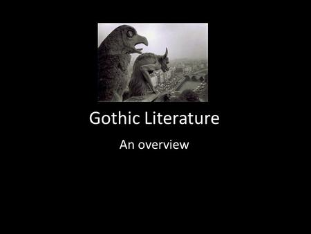 Gothic Literature An overview. Why is it called 'Gothic?' England from 1790 to 1830 Falls within the category of Romantic literature It can be seen as.