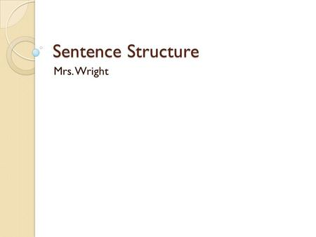 Sentence Structure Mrs. Wright.