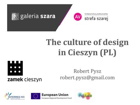 The culture of design in Cieszyn (PL) Robert Pysz