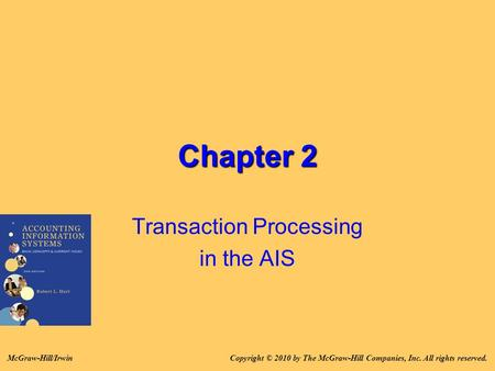 Chapter 2 Transaction Processing in the AIS Copyright © 2010 by The McGraw-Hill Companies, Inc. All rights reserved.McGraw-Hill/Irwin.